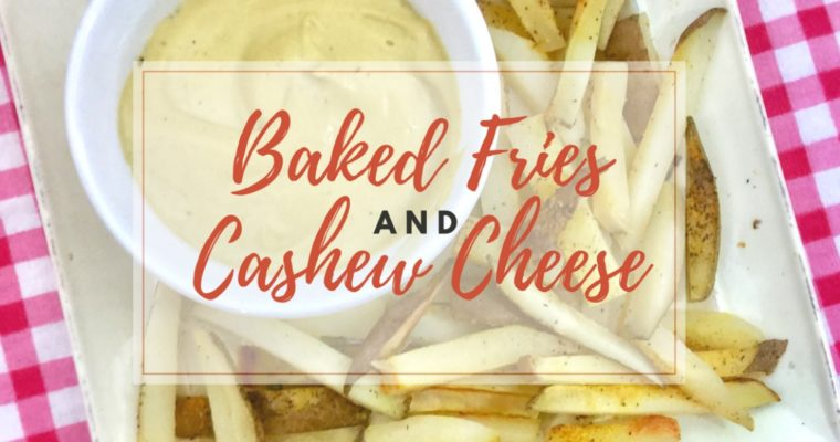 Baked Fries & Cashew Cheese