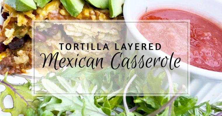 Tortilla Layered Mexican Casserole